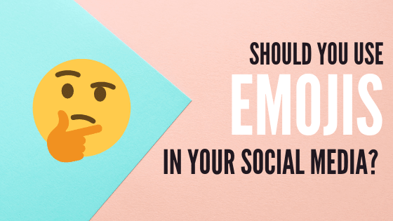 SHOULD YOU USE EMOJIS IN YOUR  SOCIAL MEDIAMARKETING?